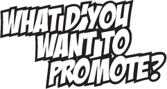 What d'you want to promote?